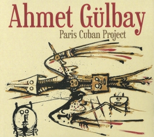Ahmet Gulbay - Paris Cuban Project